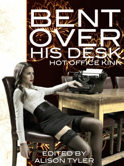 Bent Over His Desk by Alison Tyler