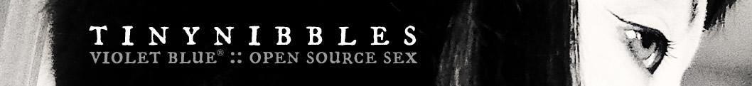 Violet Blue ® :: Open Source Sex - Journalist and author Violet Blue's site for sex and tech culture, accurate sex information, erotica and more.